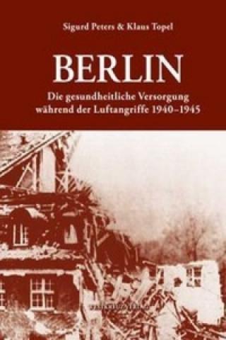 Berlin: Die gesundheitlliche Versorgung während der Luftangriffe 1940-1945