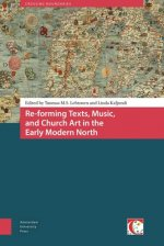 Re-Forming Texts, Music, and Church Art in the Early Modern North