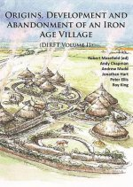 Origins, Development and Abandonment of an Iron Age Village: Further Archaeological Investigations for the Daventry International Rail Freight Termina