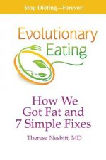 Evolutionary Eating: How We Got Fat & 7 Simple Fixes