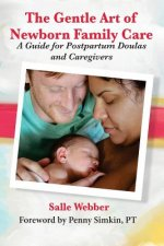 Gentle Art of Newborn Family Care: A Guide for Postpartum Doulas and Caregivers