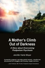 Mother's Climb Out of Darkness: A Story About Overcoming Postpartum Psychosis