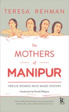 Mothers of Manipur - Twelve Women Who Made History