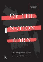 Of the Nation Born - The Bangladesh Papers