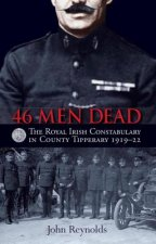 46 Men Dead: The Royal Irish Constabulary in County Tipperary 1919-22
