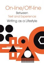 Online/Offline - Between Text and Experience: Writing as a Lifestyle