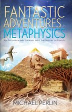 Fantastic Adventures in Metaphysics