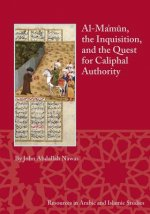 Al-Ma'mun, the Inquisition and the Quest for Caliphal Authority