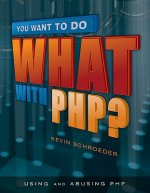 You Want to Do What in PHP?