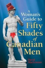 Woman's Guide to 50 Shades of Canadian Men