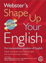 Webster's Shape Up Your English: For Intermediate Speakers of English, Speak and Write More Fluent English and Avoid Common Mistakes