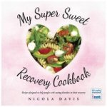 My Super Sweet Recovery Cookbook
