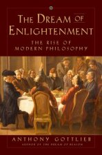 Dream of Enlightenment - The Rise of Modern Philosophy