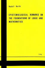 Epistemological Remarks on the Foundations of Logic and Mathematics