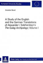 Study of the English and the German Translations of Alexander I. Solzhenitsyn's The Gulag Archipelago, Volume I