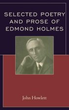 Selected Poetry and Prose of Edmond Holmes