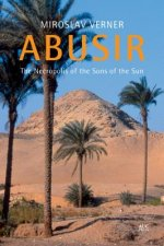 ABUSIR THE STORY OF A ROYAL NECROPO