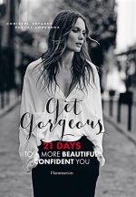 Get Gorgeous: A More Beautiful, Confident You in 21 Days