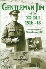 Gentleman Jim of the 20 DLI 1916 - 1918