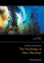 Wiley Handbook of the Psychology of Mass Shootings