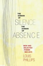 Domain of Silence/Domain of Absence: New & Selected Poems 1963-2015