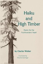 Haiku and High Timber - Poems for the Northwestern Heart