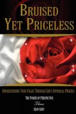 Bruised Yet Priceless - Understanding Your Value Through God's Appraisal Process