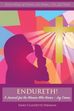Endureth! a Journal for the Woman Who Knows -Joy Comes