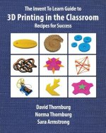 Invent to Learn Guide to 3D Printing in the Classroom