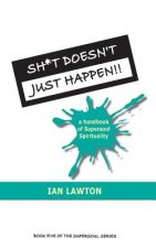 Sh*t Doesn't Just Happen!!: A Handbook of Supersoul Spirituality
