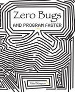 Zero Bugs and Program Faster