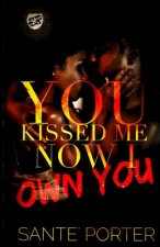 You Kissed Me, Now I Own You (the Cartel Publications Presents)