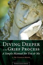 Diving Deeper in the Grief Process - A Simple Manual for You and Me