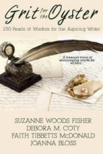 Grit for the Oyster; 250 Pearls of Wisdom for Aspiring Writers