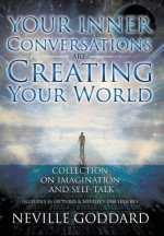 Your Inner Conversations Are Creating Your World