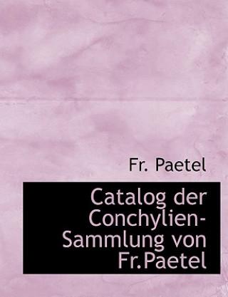 Catalog Der Conchylien-Sammlung Von Fr.Paetel
