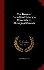 Dawn of Canadian History; A Chronicle of Aboriginal Canada