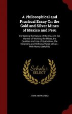 Philosophical and Practical Essay on the Gold and Silver Mines of Mexico and Peru