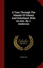 Tour Through the Islands of Orkney and Schetland, with an Intr. by J. Anderson
