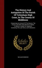 History and Antiquities of the Parish of Tottenham High Cross, in the County of Middlesex
