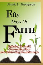 Fifty Days of Faith - Refusing to Doubt, Overcoming Fear and Celebrating Breakthrough