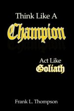 Think Like A Champion - Act Like Goliath
