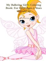 My Ballerina Girl's Coloring Book: for Girl's Ages 4 Years Old and Up