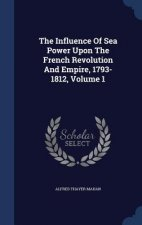 Influence of Sea Power Upon the French Revolution and Empire, 1793-1812, Volume 1