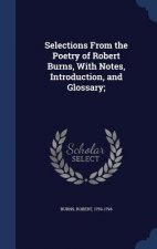 Selections from the Poetry of Robert Burns, with Notes, Introduction, and Glossary;