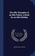 Idle Thoughts of an Idle Fellow, a Book for an Idle Holiday