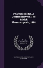 Pharmacopedia, a Commentary on the British Pharmacopoeia, 1898
