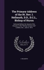 Primary Address of the Rt. REV. I. Hellmuth, D.D., D.C.L., Bishop of Huron