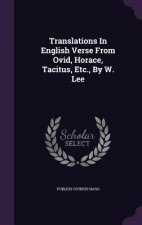 Translations in English Verse from Ovid, Horace, Tacitus, Etc., by W. Lee