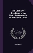 Vox Cordis; Or Breathings of the Heart; Prayers and a Litany for the Closet